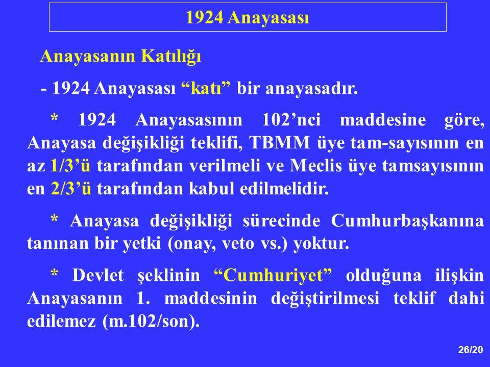"""26/20 Anayasanın Katılığı - 1924 Anayasası """"katı"""" bir anayasadır. * 1924 Anayasasının 102'nci maddesine göre, Anayasa değişikliği teklifi, TBMM üye ta"""