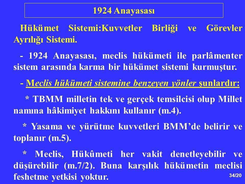 34/20 Hükümet Sistemi:Kuvvetler Birliği ve Görevler Ayrılığı Sistemi. - 1924 Anayasası, meclis hükümeti ile parlâmenter sistem arasında karma bir hükü