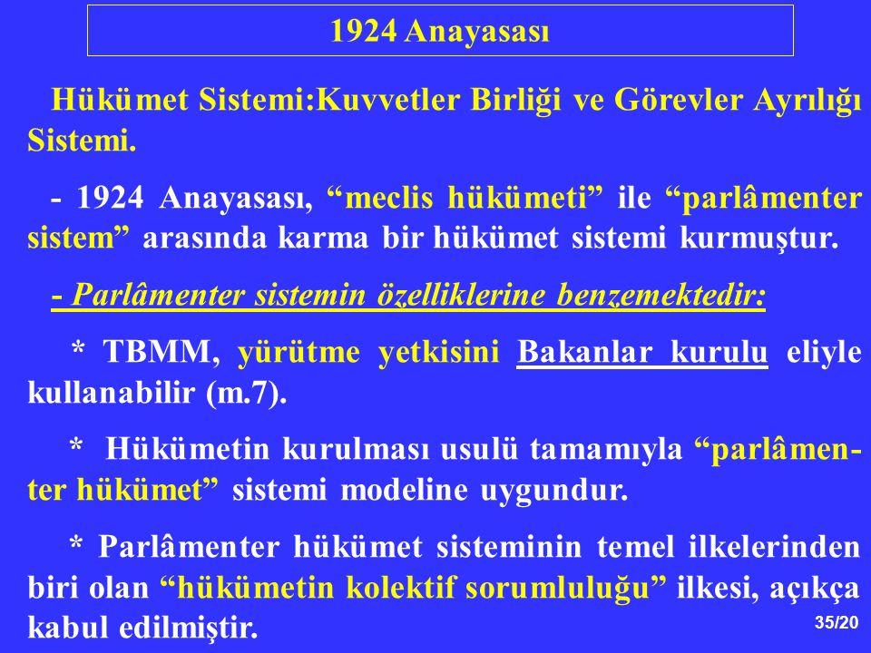 """35/20 Hükümet Sistemi:Kuvvetler Birliği ve Görevler Ayrılığı Sistemi. - 1924 Anayasası, """"meclis hükümeti"""" ile """"parlâmenter sistem"""" arasında karma bir"""