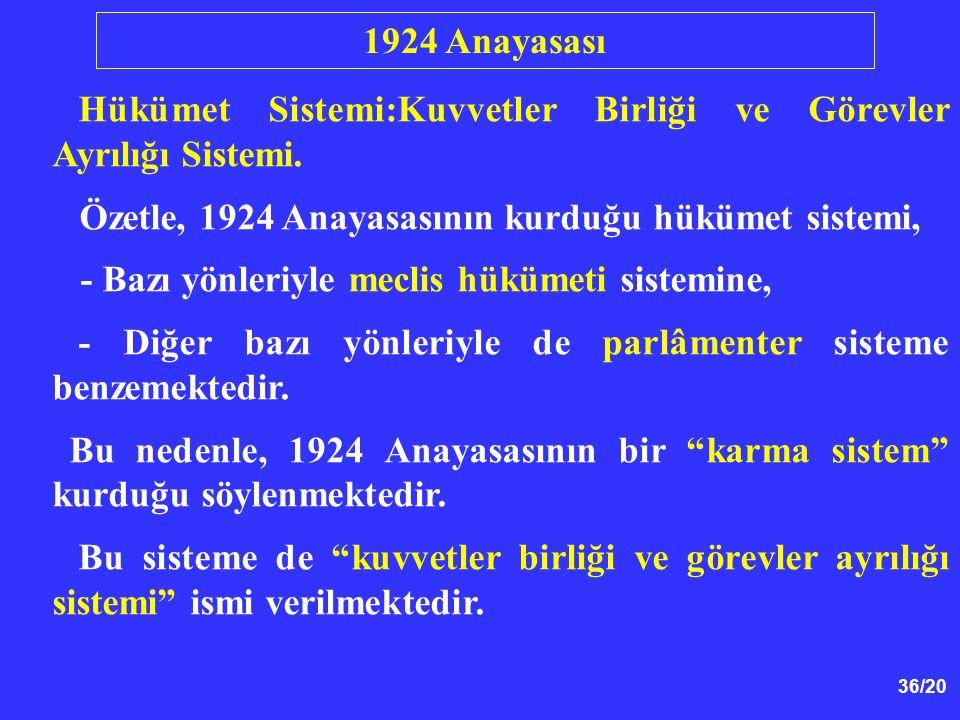 36/20 Hükümet Sistemi:Kuvvetler Birliği ve Görevler Ayrılığı Sistemi. Özetle, 1924 Anayasasının kurduğu hükümet sistemi, - Bazı yönleriyle meclis hükü