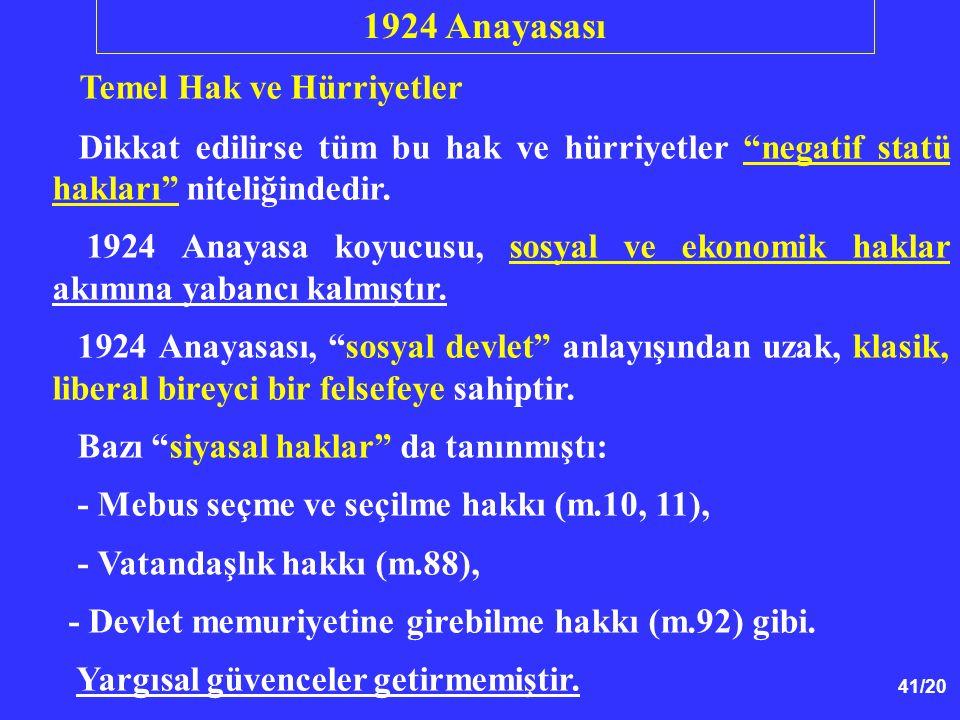 """41/20 Temel Hak ve Hürriyetler Dikkat edilirse tüm bu hak ve hürriyetler """"negatif statü hakları"""" niteliğindedir. 1924 Anayasa koyucusu, sosyal ve ekon"""
