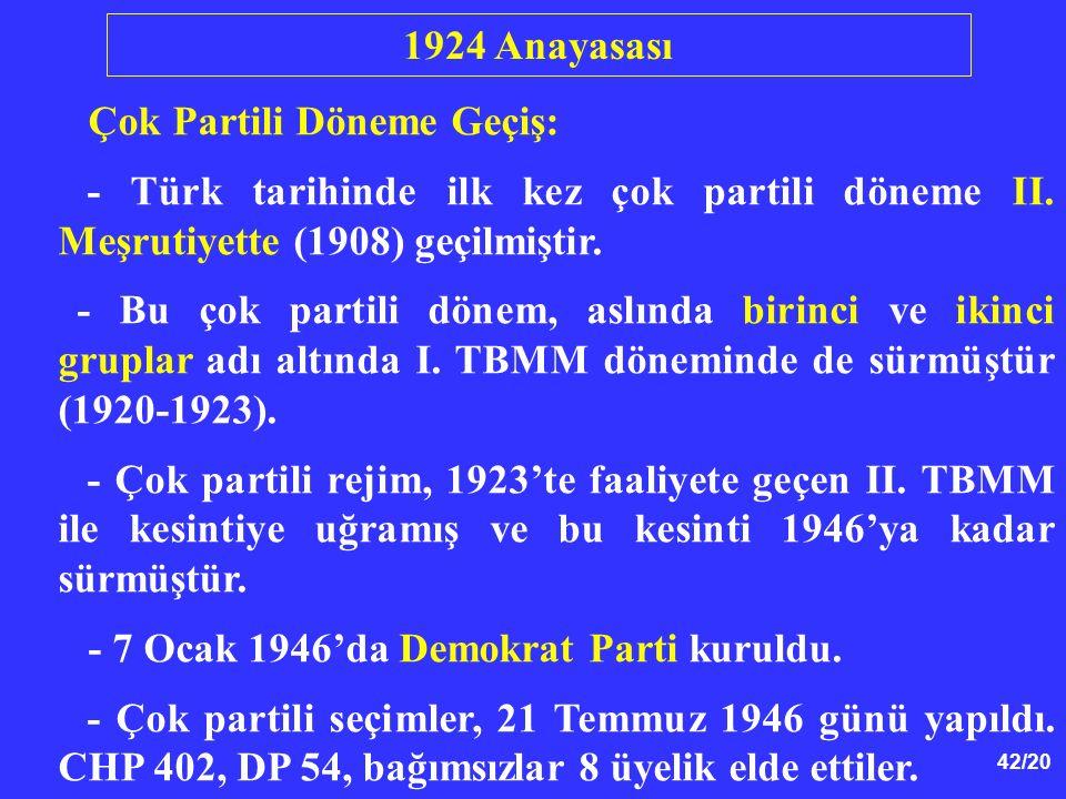 42/20 Çok Partili Döneme Geçiş: - Türk tarihinde ilk kez çok partili döneme II. Meşrutiyette (1908) geçilmiştir. - Bu çok partili dönem, aslında birin