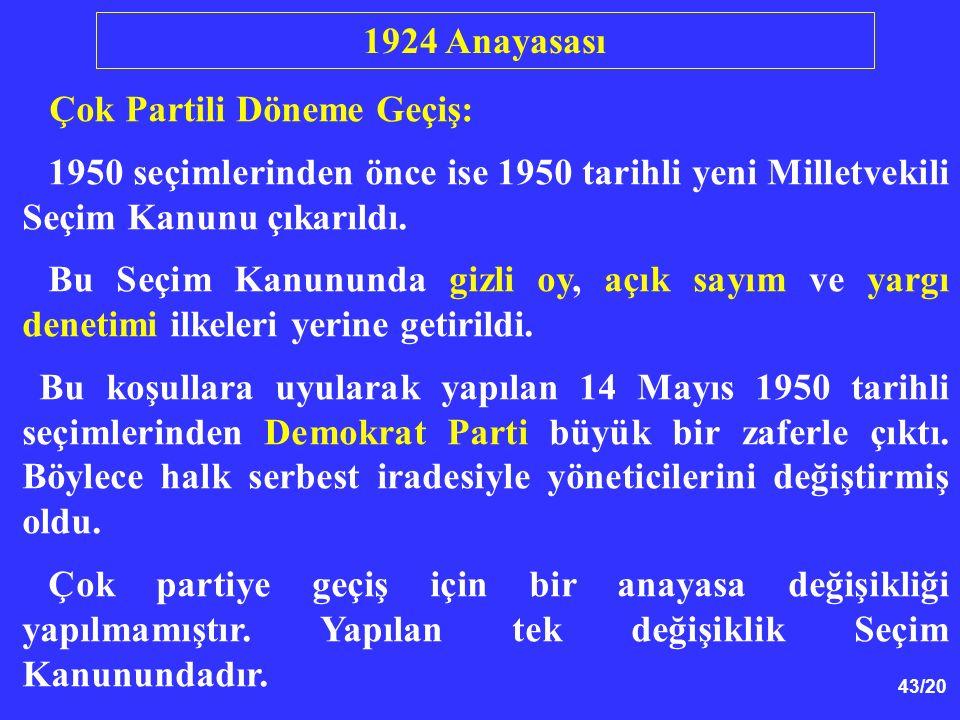 43/20 Çok Partili Döneme Geçiş: 1950 seçimlerinden önce ise 1950 tarihli yeni Milletvekili Seçim Kanunu çıkarıldı. Bu Seçim Kanununda gizli oy, açık s