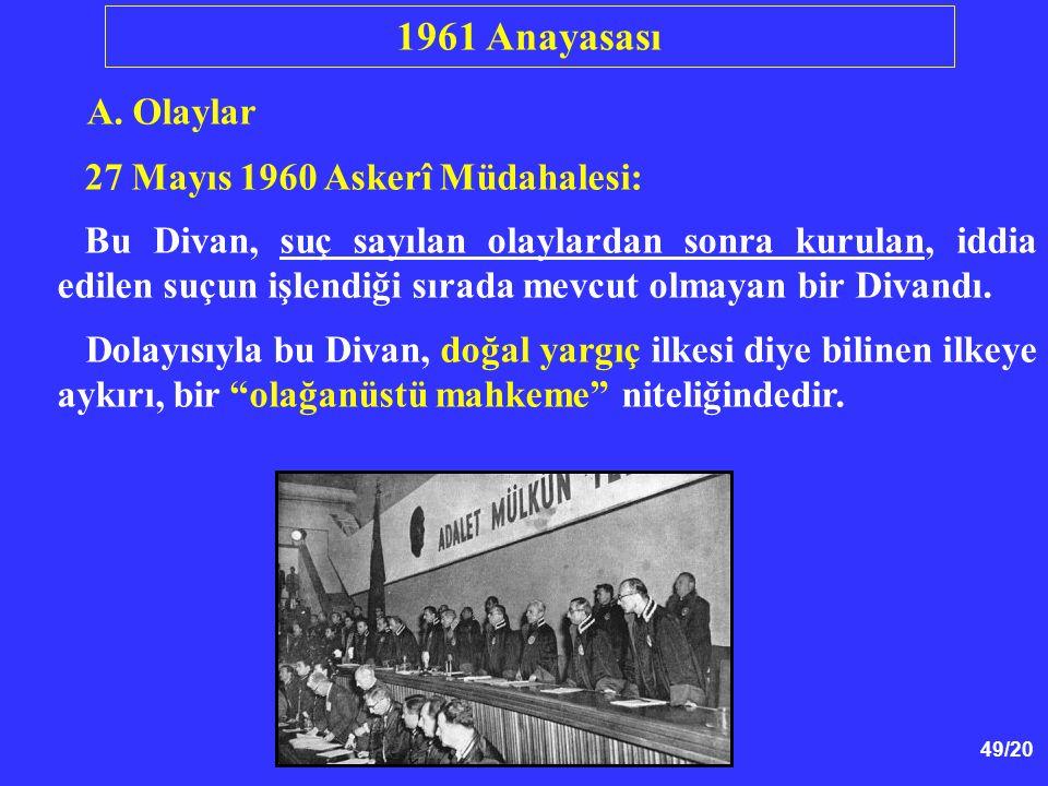 49/20 A. Olaylar 27 Mayıs 1960 Askerî Müdahalesi: Bu Divan, suç sayılan olaylardan sonra kurulan, iddia edilen suçun işlendiği sırada mevcut olmayan b