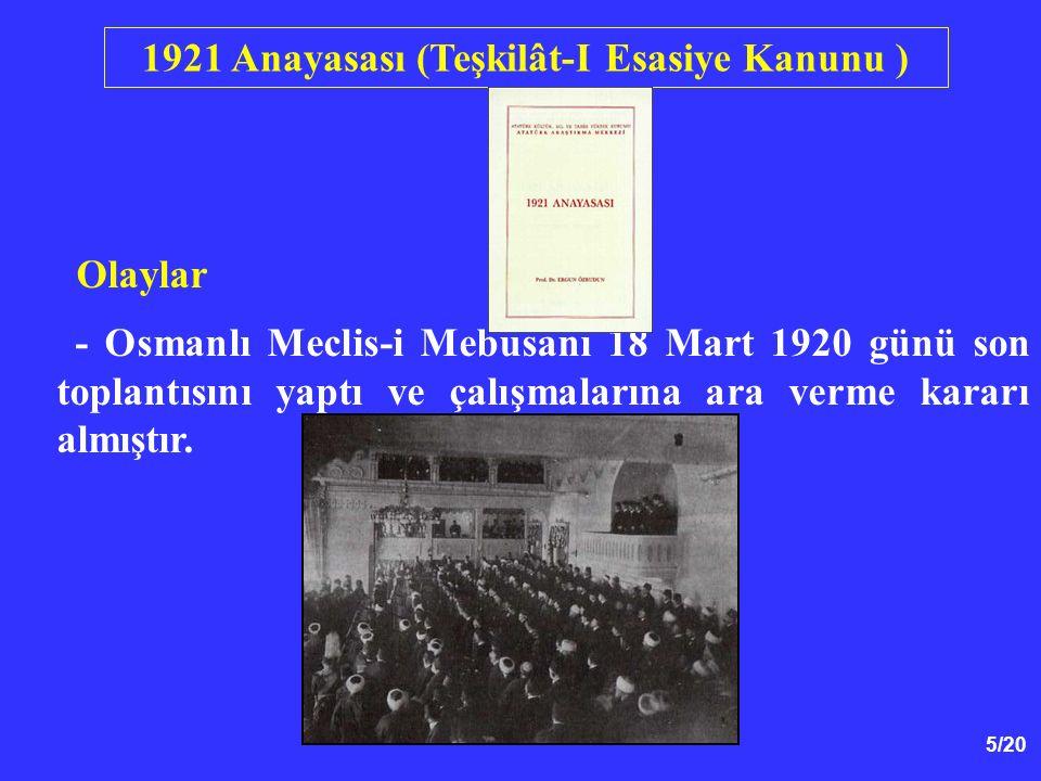 5/20 Olaylar - Osmanlı Meclis-i Mebusanı 18 Mart 1920 günü son toplantısını yaptı ve çalışmalarına ara verme kararı almıştır. 1921 Anayasası (Teşkilât