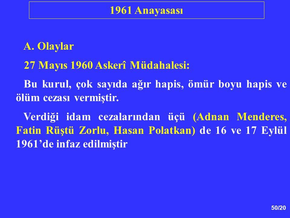 50/20 A. Olaylar 27 Mayıs 1960 Askerî Müdahalesi: Bu kurul, çok sayıda ağır hapis, ömür boyu hapis ve ölüm cezası vermiştir. Verdiği idam cezalarından
