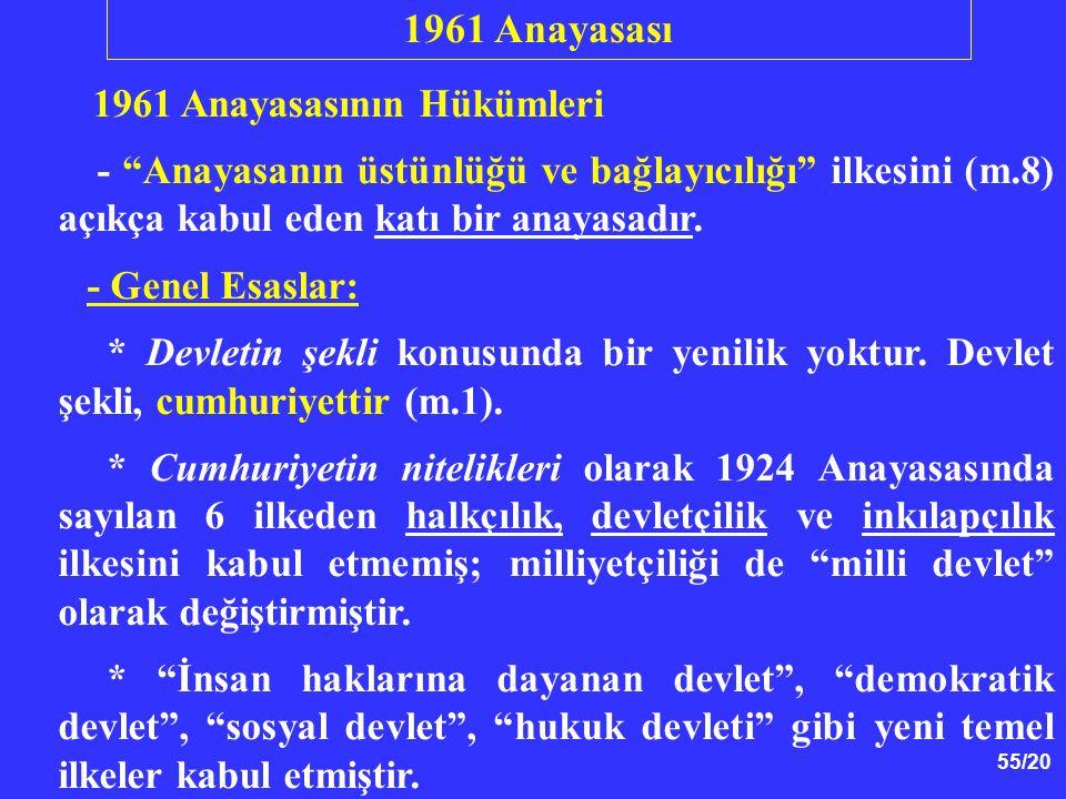 """55/20 1961 Anayasasının Hükümleri - """"Anayasanın üstünlüğü ve bağlayıcılığı"""" ilkesini (m.8) açıkça kabul eden katı bir anayasadır. - Genel Esaslar: * D"""