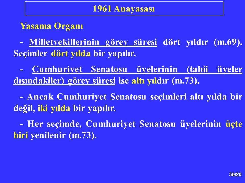 59/20 Yasama Organı - Milletvekillerinin görev süresi dört yıldır (m.69). Seçimler dört yılda bir yapılır. - Cumhuriyet Senatosu üyelerinin (tabii üye