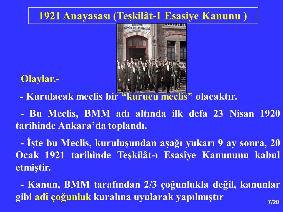 8/20 1921 Anayasasının Üstünlüğü ve Katılığı Sorunu: - 1921 Anayasasında kendisinin adî kanunlardan üstün olduğunu ilân eden bir hüküm yoktur.