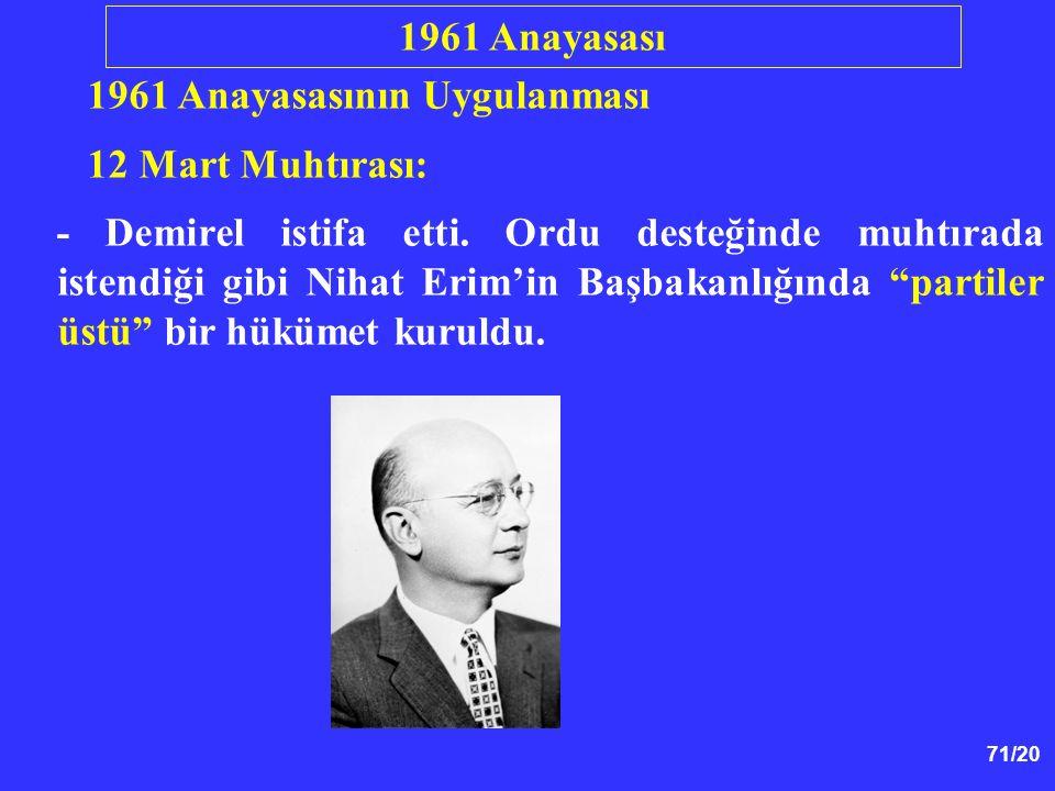 """71/20 1961 Anayasasının Uygulanması 12 Mart Muhtırası: - Demirel istifa etti. Ordu desteğinde muhtırada istendiği gibi Nihat Erim'in Başbakanlığında """""""