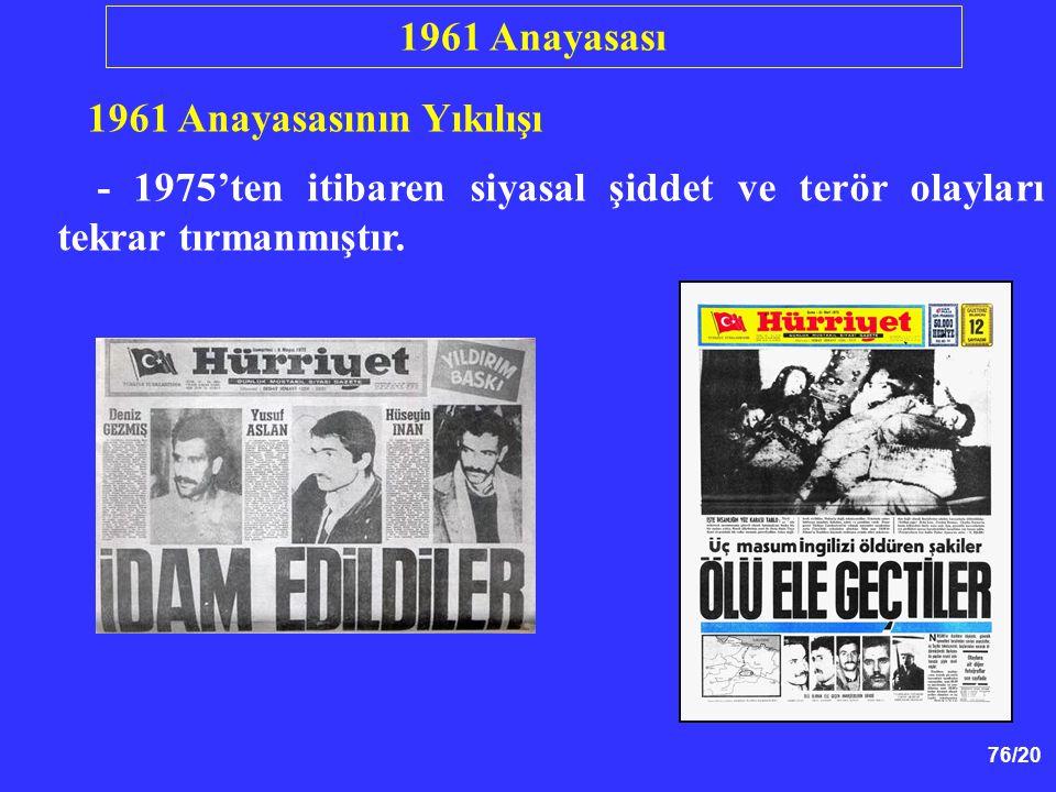 76/20 1961 Anayasasının Yıkılışı - 1975'ten itibaren siyasal şiddet ve terör olayları tekrar tırmanmıştır. 1961 Anayasası