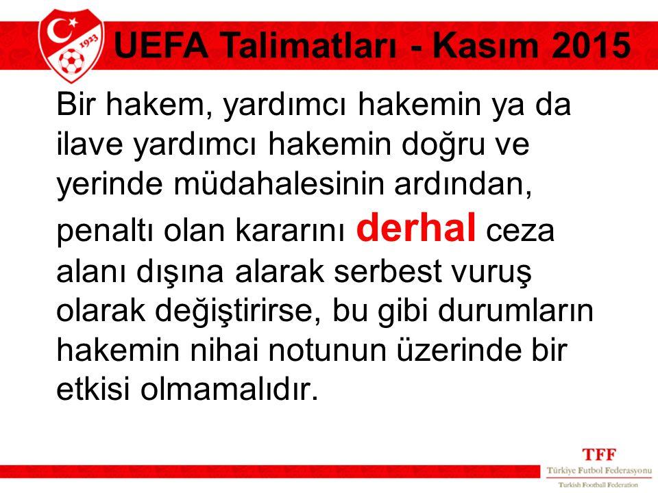 UEFA Talimatları - Kasım 2015 Bir hakem, yardımcı hakemin ya da ilave yardımcı hakemin doğru ve yerinde müdahalesinin ardından, penaltı olan kararını