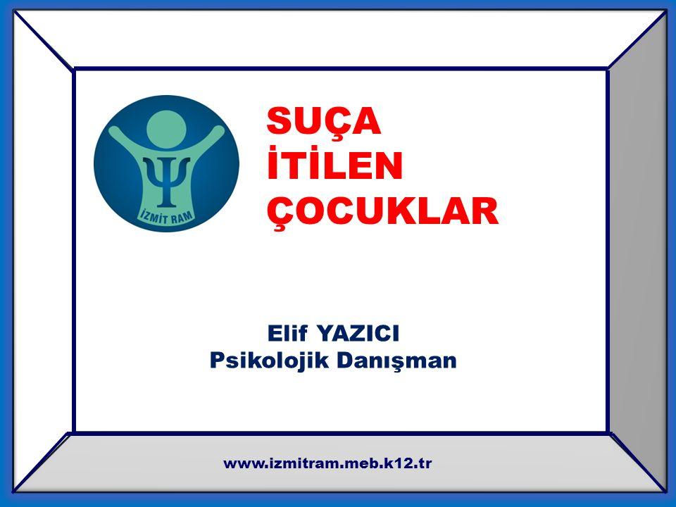 SUÇA İTİLEN ÇOCUKLAR Elif YAZICI Psikolojik Danışman www.izmitram.meb.k12.tr
