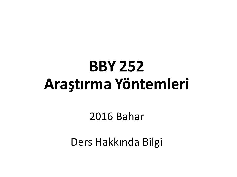 BBY 252 Araştırma Yöntemleri 2016 Bahar Ders Hakkında Bilgi