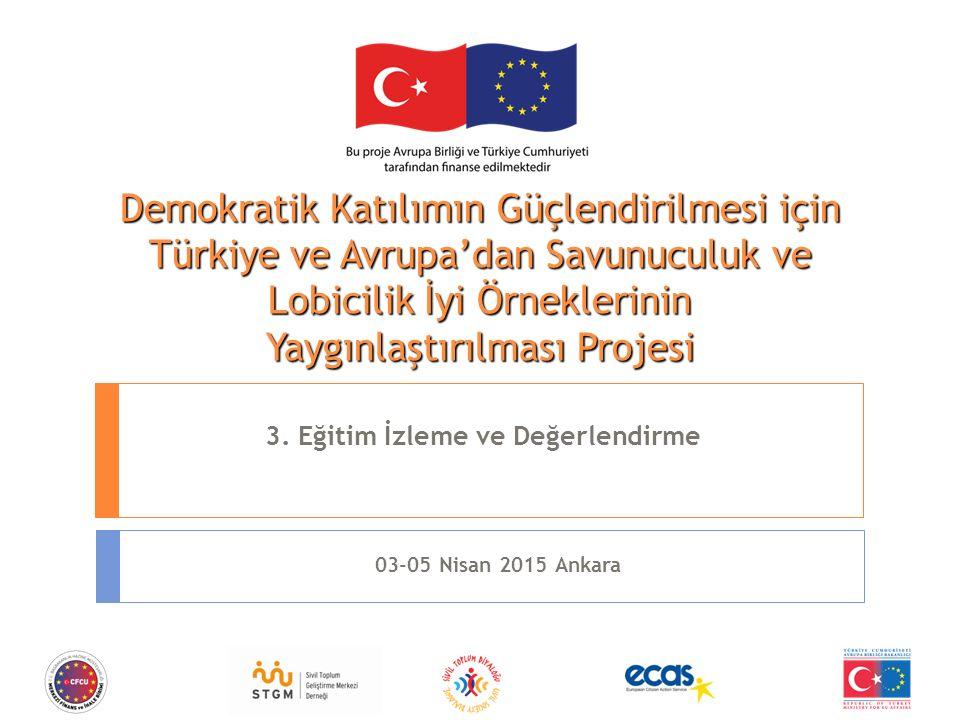 Demokratik Katılımın Güçlendirilmesi için Türkiye ve Avrupa'dan Savunuculuk ve Lobicilik İyi Örneklerinin Yaygınlaştırılması Projesi 3.