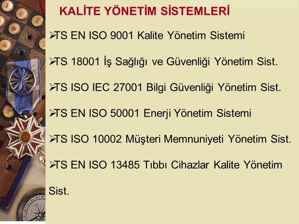 KALİTE YÖNETİM SİSTEMLERİ  TS EN ISO 9001 Kalite Yönetim Sistemi  TS 18001 İş Sağlığı ve Güvenliği Yönetim Sist.