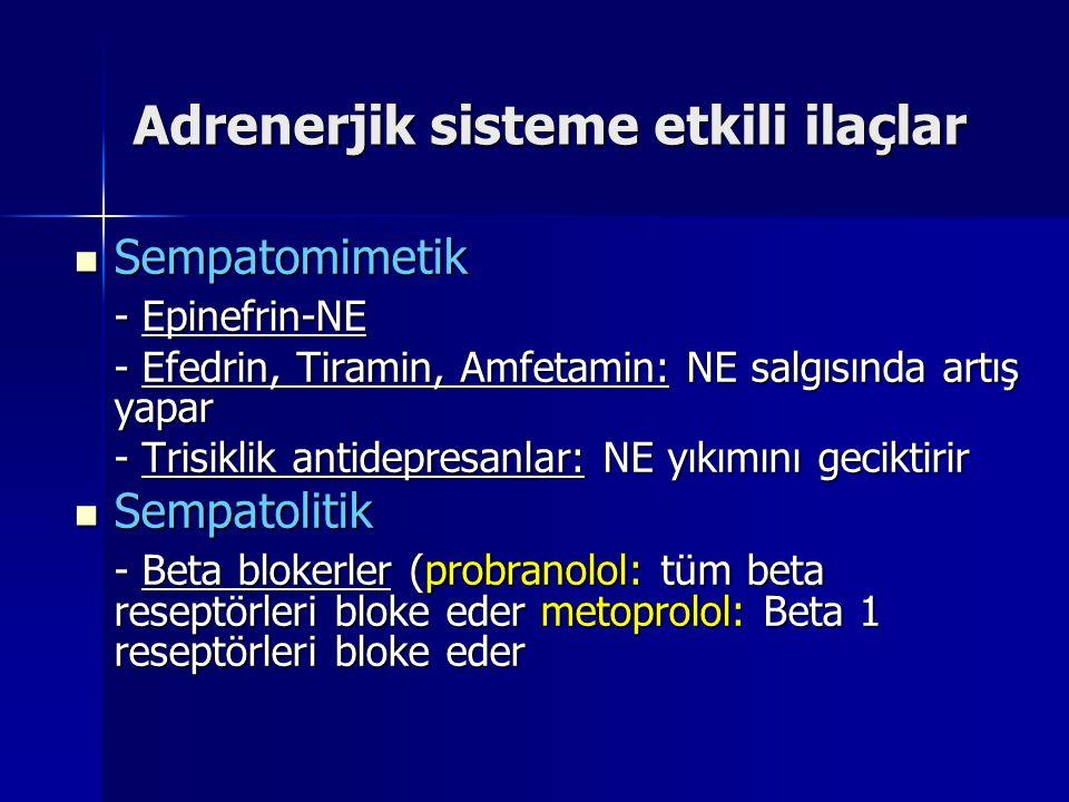Adrenerjik sisteme etkili ilaçlar Sempatomimetik Sempatomimetik - Epinefrin-NE - Efedrin, Tiramin, Amfetamin: NE salgısında artış yapar - Trisiklik an