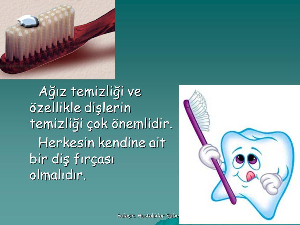 Bulaşıcı Hastalıklar Şubesi Ağız temizliği ve özellikle dişlerin temizliği çok önemlidir.
