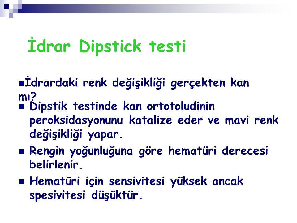 İdrar Dipstick testi Dipstik testinde kan ortotoludinin peroksidasyonunu katalize eder ve mavi renk değişikliği yapar. Rengin yoğunluğuna göre hematür