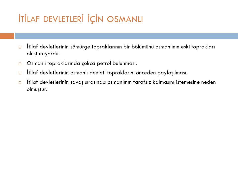 İ T İ LAF DEVLETLER İ İ Ç İ N OSMANLI  İ tilaf devletlerinin sömürge topraklarının bir bölümünü osmanlının eski toprakları oluşturuyordu.