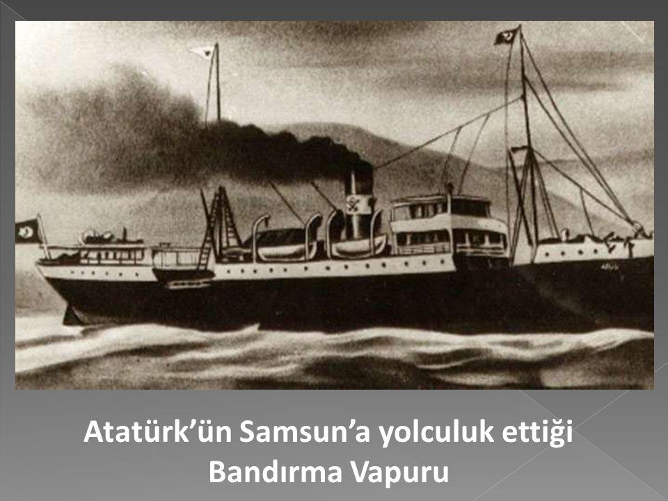 Mustafa Kemal Paşa'nın Samsun'a Ayak Basması (19 Mayıs 1919): 16 Mayıs 1919'da Bandırma Vapuru ile İstanbul'dan ayrılan Mustafa kemal Paşa, 23'ü subay