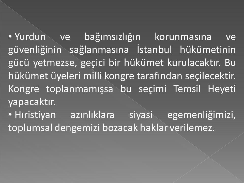 Ulusal sınırlar içinde vatan bir bütündür bölünemez. Ne türlü olursa olsun, yabancıların topraklarımıza girmesine karşıyız ve Osmanlı hükümetinin dağı