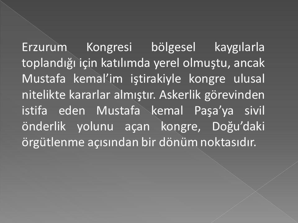 Kongre, aldığı kararları uygulamak üzere Mustafa Kemal'in başkanlığını yaptığı 9 kişilik bir Temsil Heyeti seçmiştir. Bu arada Doğu Anadolu'daki diren