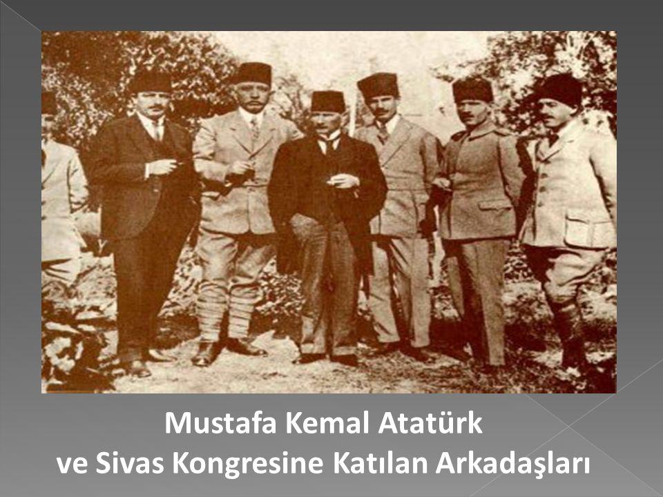 Mustafa Kemal Atatürk, Sivas Kongresi Üyeleri ile…