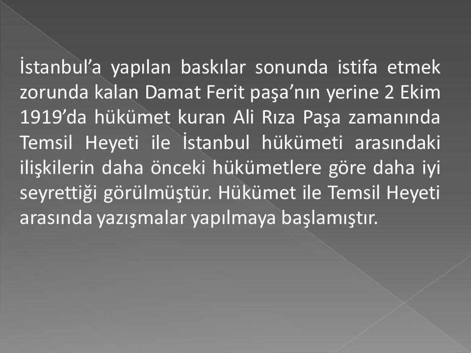  Sivas Kongresinden sonra Temsil Heyeti, öncelikli olarak damat Ferit Paşa'nın istifasının sağlanması, İstanbul Hükümetine kongre kararlarının kabul
