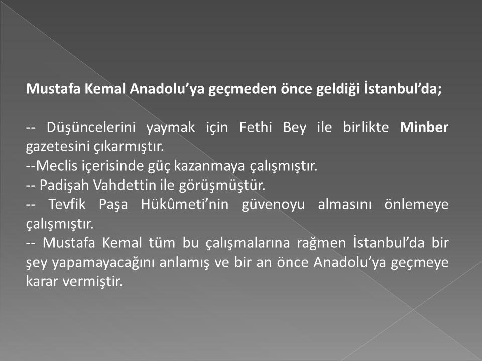 MUSTAFA KEMAL'İN İSTANBUL'A GELİŞİ VE ÇALIŞMALARI --İtilaf Devletleri'nin 30 Ekim 1918'de imzalanan Mondros Ateşkes Antlaşması'ndan sonra Anadolu'yu i