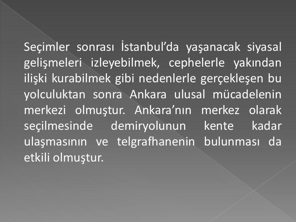  Mebusan Meclisi için seçimlerin yapıldığı bir sırada Mustafa Kemal ve Temsil Heyeti üyeleri, Sivas'tan 18 Aralık 1919'da hareket ederek, 27 Aralık 1