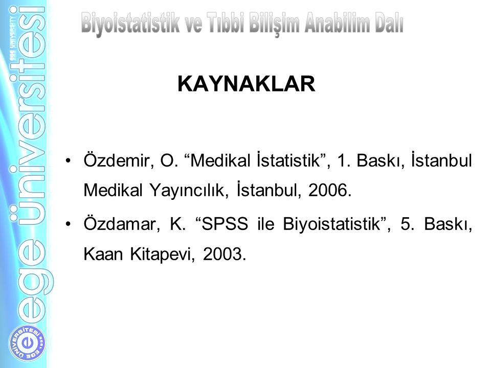 """KAYNAKLAR Özdemir, O. """"Medikal İstatistik"""", 1. Baskı, İstanbul Medikal Yayıncılık, İstanbul, 2006. Özdamar, K. """"SPSS ile Biyoistatistik"""", 5. Baskı, Ka"""