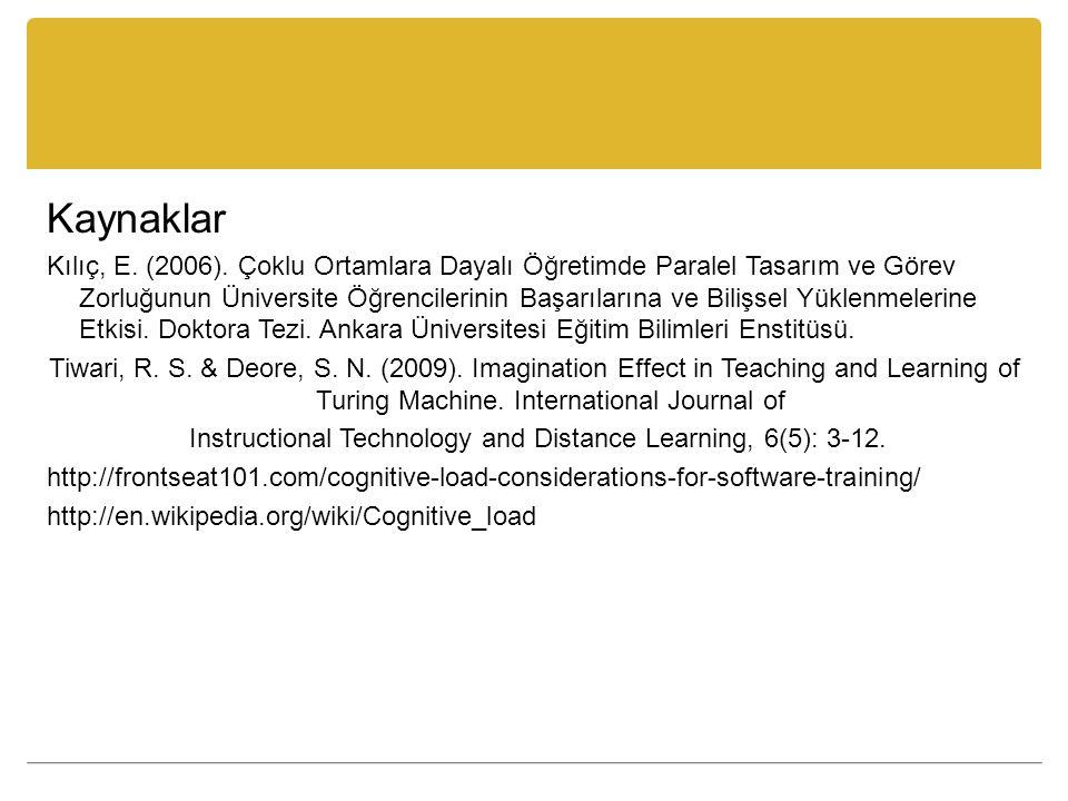 Kaynaklar Kılıç, E. (2006). Çoklu Ortamlara Dayalı Öğretimde Paralel Tasarım ve Görev Zorluğunun Üniversite Öğrencilerinin Başarılarına ve Bilişsel Yü
