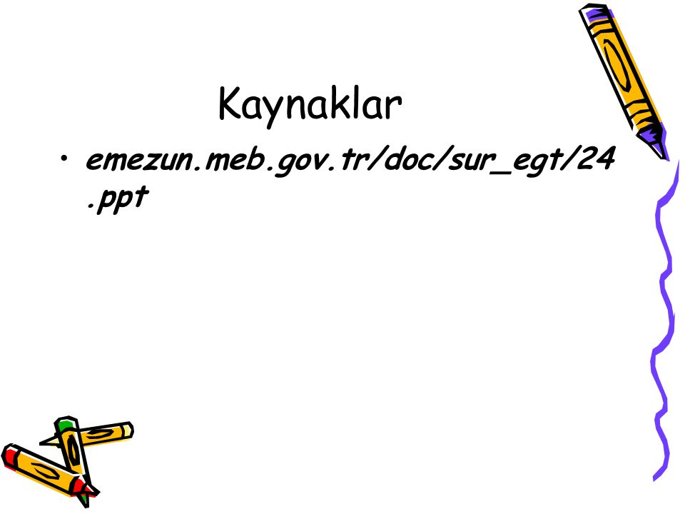 Kaynaklar emezun.meb.gov.tr/doc/sur_egt/24.ppt