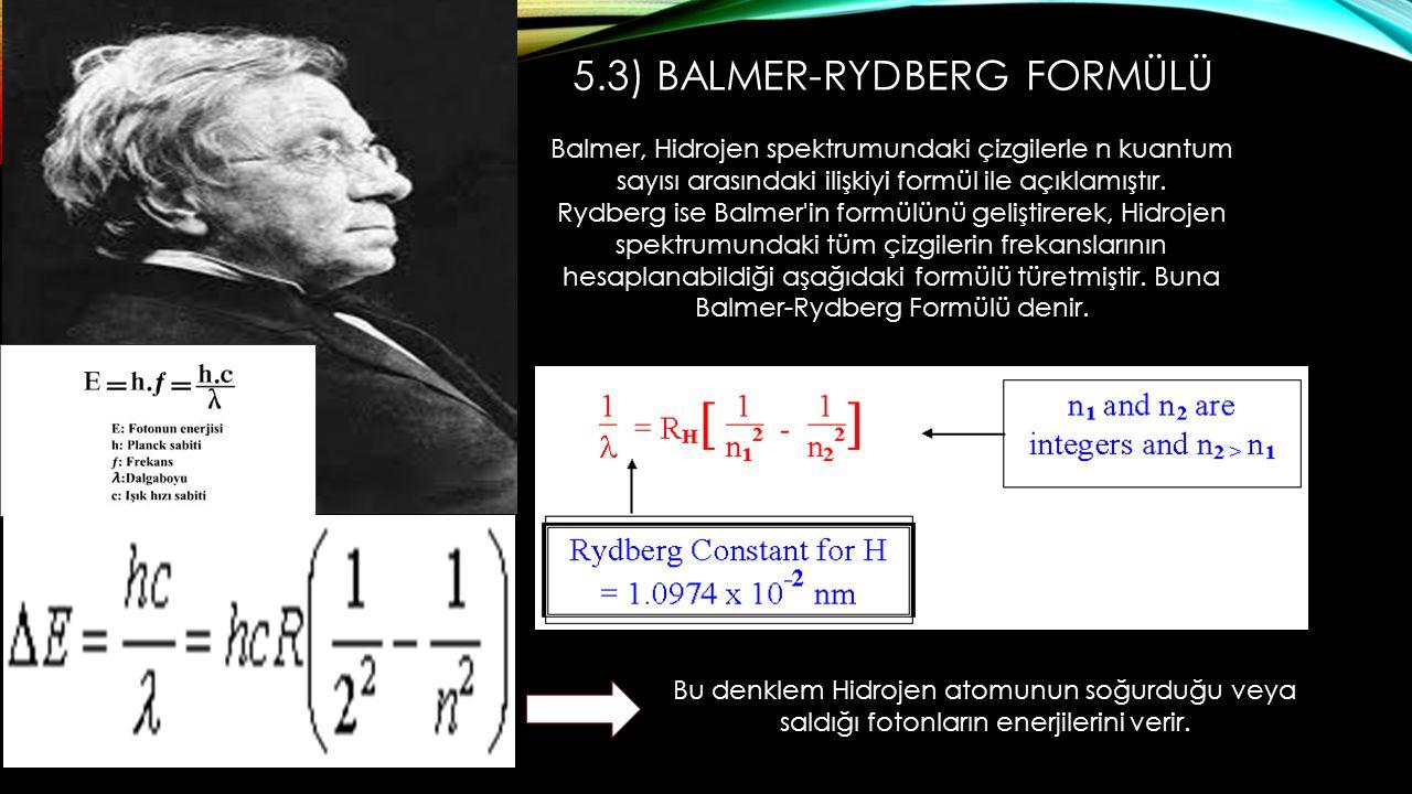 5.3) BALMER-RYDBERG FORMÜLÜ Balmer, Hidrojen spektrumundaki çizgilerle n kuantum sayısı arasındaki ilişkiyi formül ile açıklamıştır.