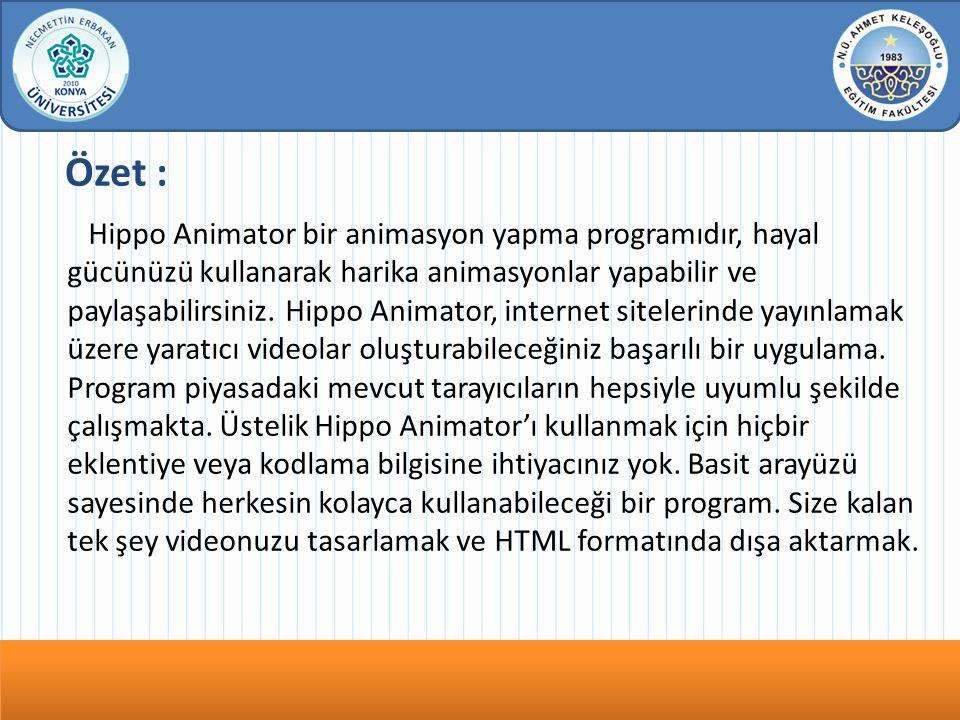 Özet : Hippo Animator bir animasyon yapma programıdır, hayal gücünüzü kullanarak harika animasyonlar yapabilir ve paylaşabilirsiniz.