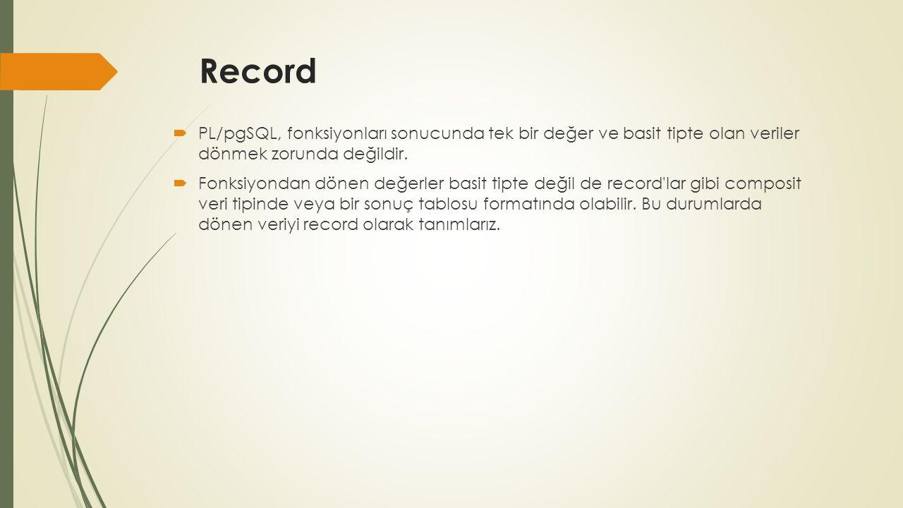 Record  PL/pgSQL, fonksiyonları sonucunda tek bir değer ve basit tipte olan veriler dönmek zorunda değildir.