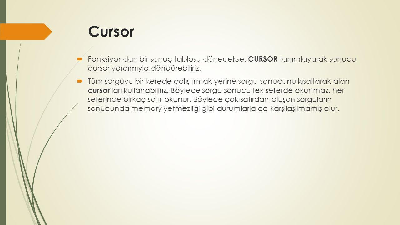 Cursor  Fonksiyondan bir sonuç tablosu dönecekse, CURSOR tanımlayarak sonucu cursor yardımıyla döndürebiliriz.