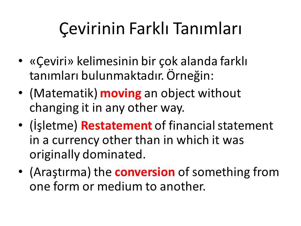 Çevirinin Farklı Tanımları «Çeviri» kelimesinin bir çok alanda farklı tanımları bulunmaktadır. Örneğin: (Matematik) moving an object without changing