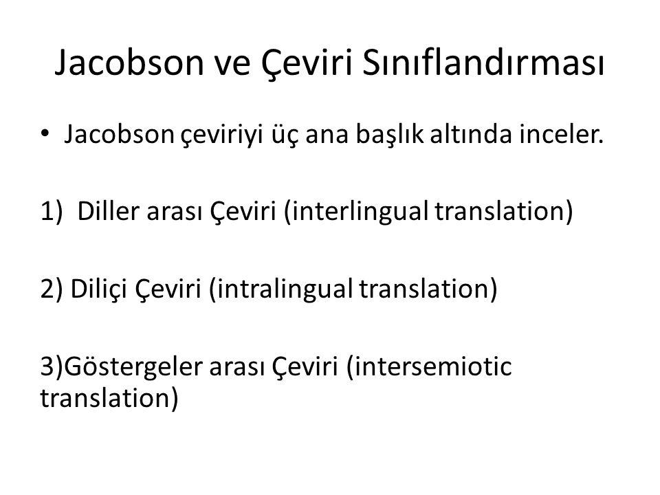Jacobson ve Çeviri Sınıflandırması Jacobson çeviriyi üç ana başlık altında inceler. 1)Diller arası Çeviri (interlingual translation) 2) Diliçi Çeviri