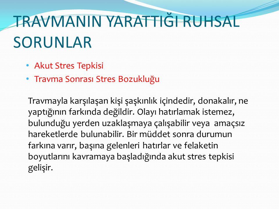 TRAVMANIN YARATTIĞI RUHSAL SORUNLAR Akut Stres Tepkisi Travma Sonrası Stres Bozukluğu Travmayla karşılaşan kişi şaşkınlık içindedir, donakalır, ne yap