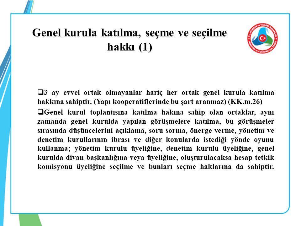Genel kurula katılma, seçme ve seçilme hakkı (1)  3 ay evvel ortak olmayanlar hariç her ortak genel kurula katılma hakkına sahiptir. (Yapı kooperatif