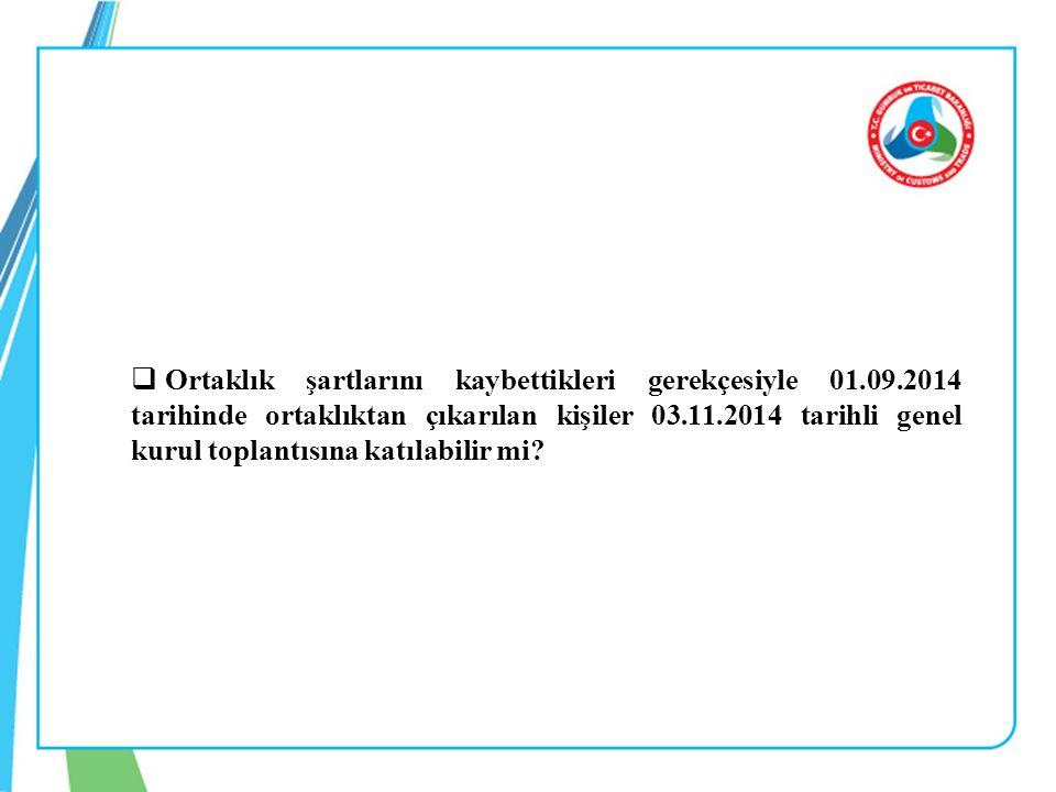  Ortaklık şartlarını kaybettikleri gerekçesiyle 01.09.2014 tarihinde ortaklıktan çıkarılan kişiler 03.11.2014 tarihli genel kurul toplantısına katıla
