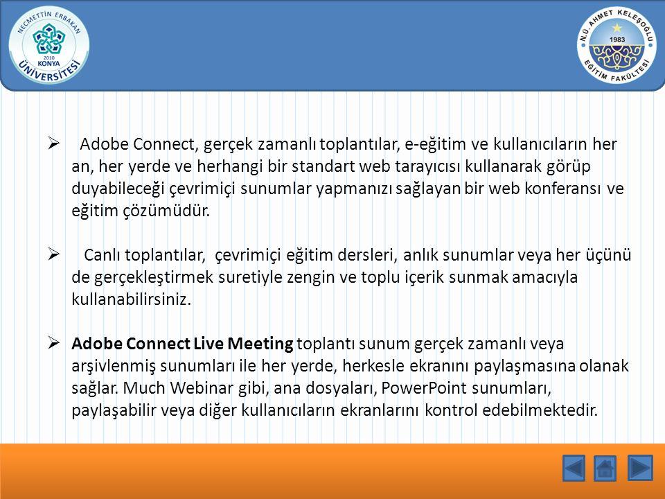  Adobe Connect, gerçek zamanlı toplantılar, e-eğitim ve kullanıcıların her an, her yerde ve herhangi bir standart web tarayıcısı kullanarak görüp duy