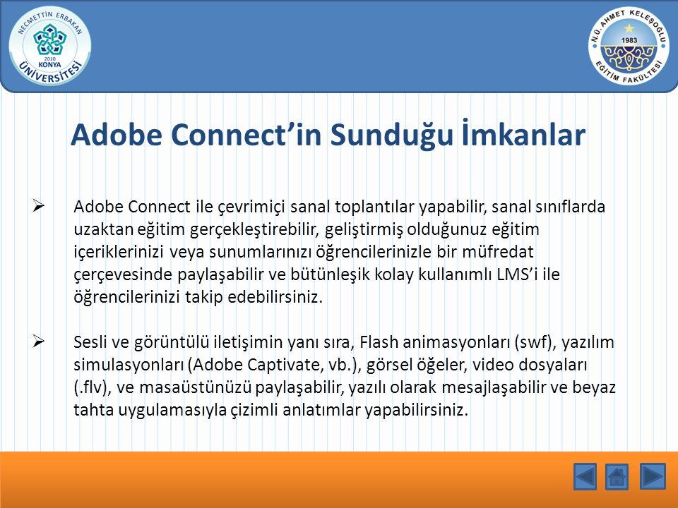 Adobe Connect'in Sunduğu İmkanlar  Adobe Connect ile çevrimiçi sanal toplantılar yapabilir, sanal sınıflarda uzaktan eğitim gerçekleştirebilir, geliş