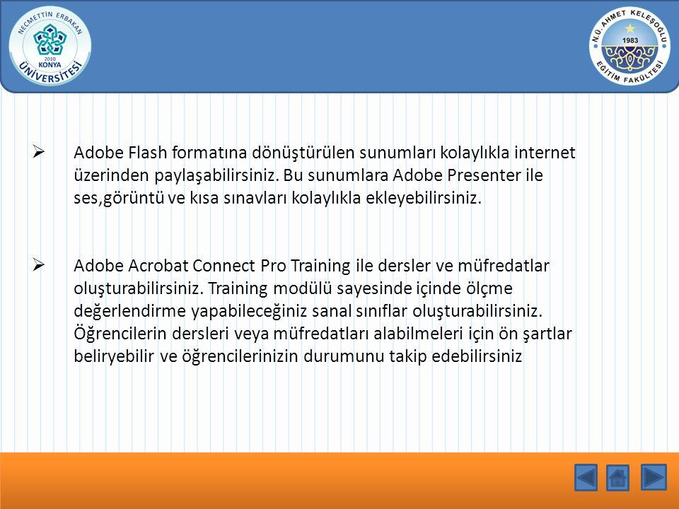  Adobe Flash formatına dönüştürülen sunumları kolaylıkla internet üzerinden paylaşabilirsiniz. Bu sunumlara Adobe Presenter ile ses,görüntü ve kısa s