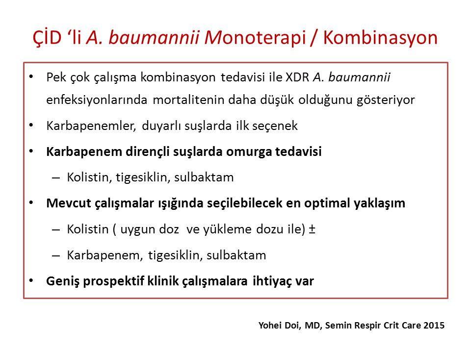 ÇİD 'li A.baumannii Monoterapi / Kombinasyon Pek çok çalışma kombinasyon tedavisi ile XDR A.