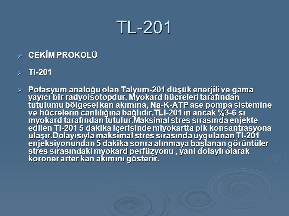 TL-201  ÇEKİM PROKOLÜ  Tl-201  Potasyum analoğu olan Talyum-201 düşük enerjili ve gama yayıcı bir radyoisotopdur. Myokard hücreleri tarafından tutu