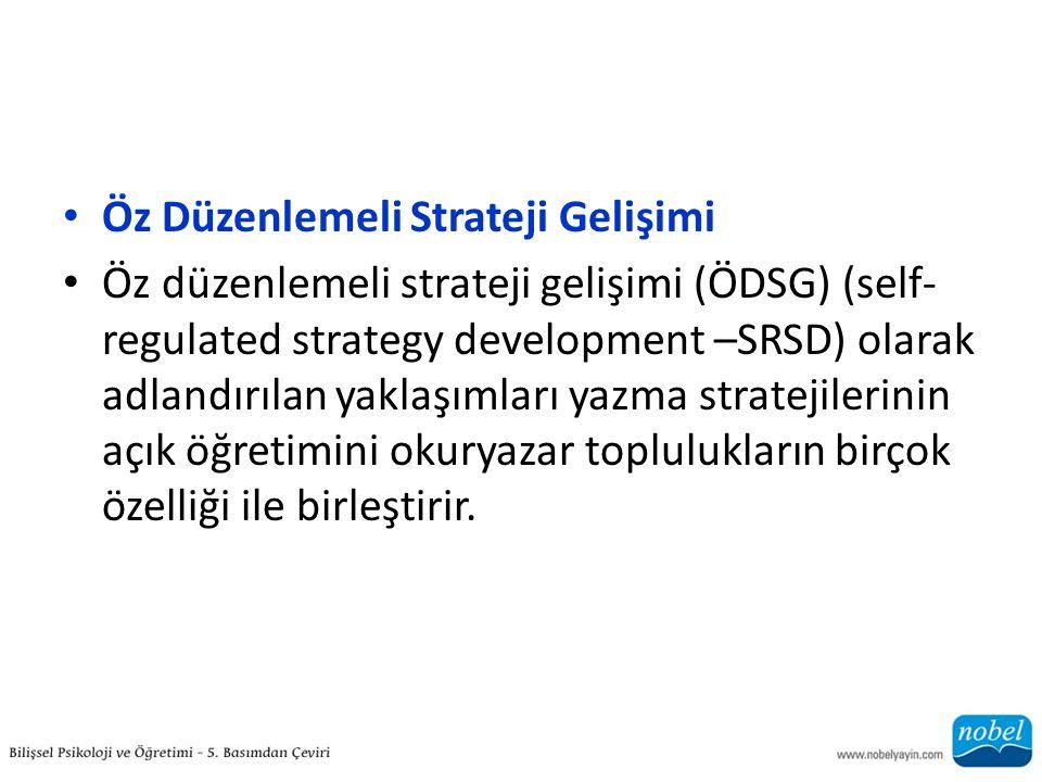 Öz Düzenlemeli Strateji Gelişimi Öz düzenlemeli strateji gelişimi (ÖDSG) (self- regulated strategy development –SRSD) olarak adlandırılan yaklaşımları yazma stratejilerinin açık öğretimini okuryazar toplulukların birçok özelliği ile birleştirir.