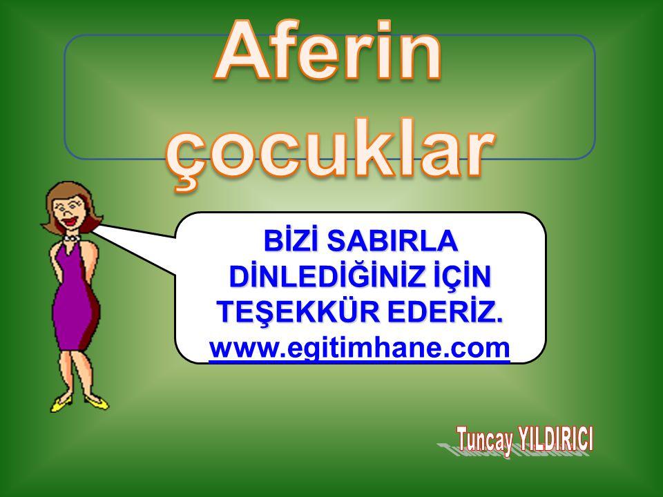 BİZİ SABIRLA DİNLEDİĞİNİZ İÇİN TEŞEKKÜR EDERİZ. www.egitimhane.com